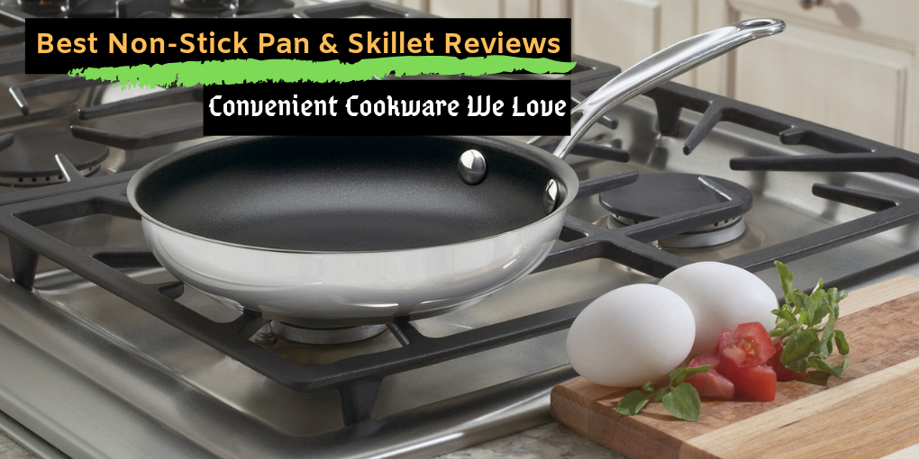 Best Non-Stick Pan & Skillet Reviews