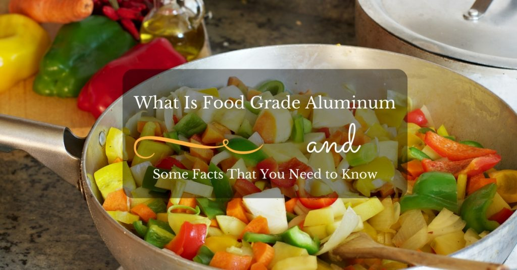 Food grade aluminum and some facts that you need to know for Cuisine aluminium