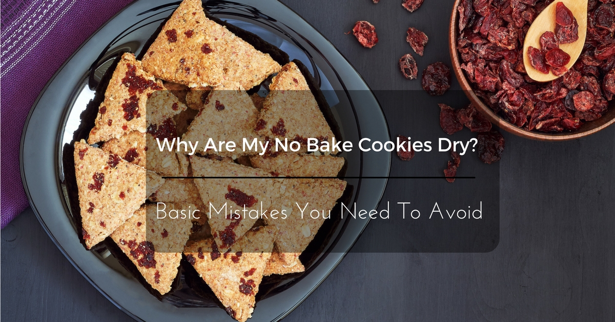 why-are-my-no -bake-cookies-dry