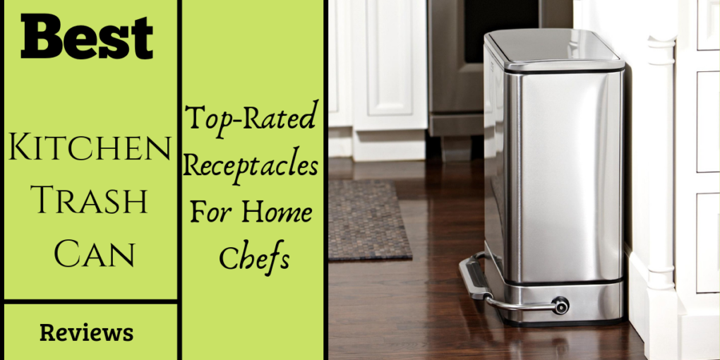 Best Kitchen Trash Can Reviews 2019 Top Rated Receptacles