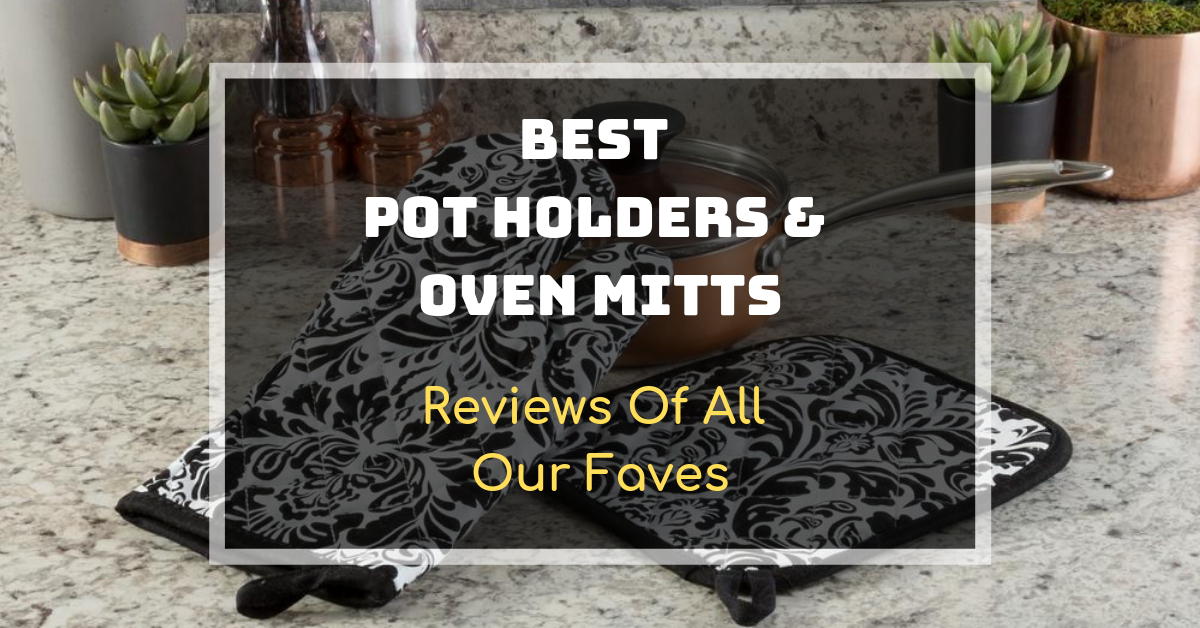 Best Pot Holders & Oven Mitts
