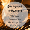 Best Infrared Grill Reviews (2019): The Most Consistent On The Market For Your Money