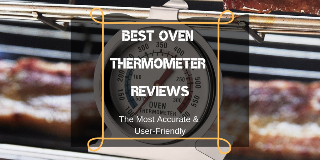 Best Oven Thermometer Reviews  2019   The Most Accurate