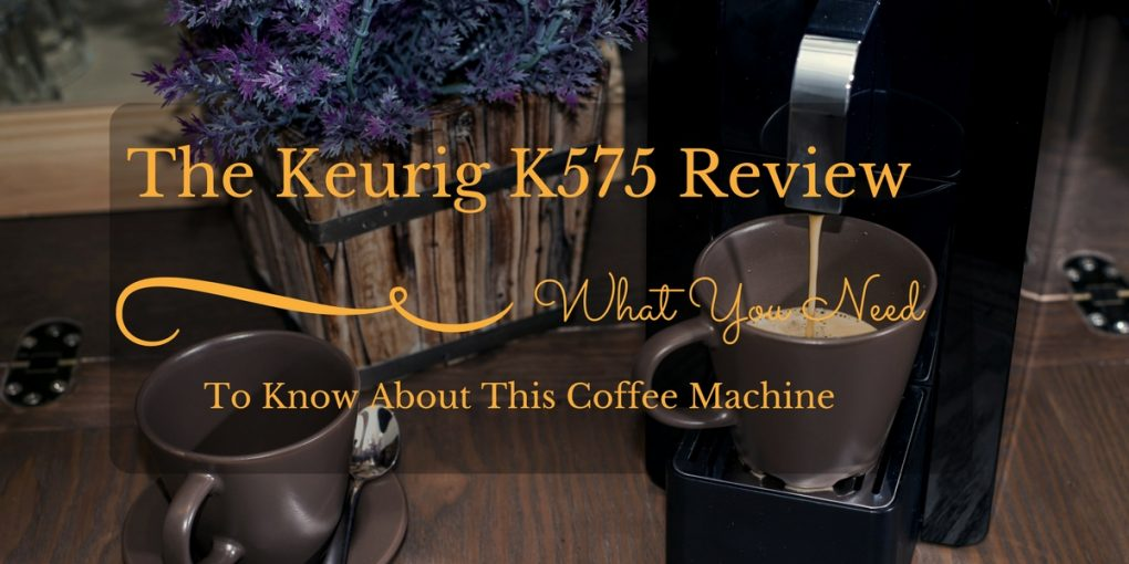Keurig-K575 -Review
