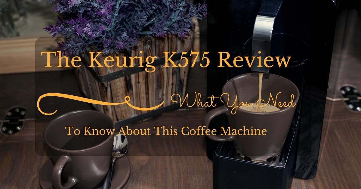 Keurig-K575 -Review