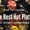 How To Choose The Best Hot Plate For Small Countertops