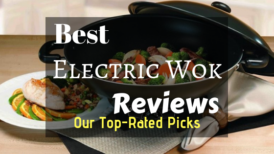 Best Electric Wok Reviews Our Top-Rated Picks