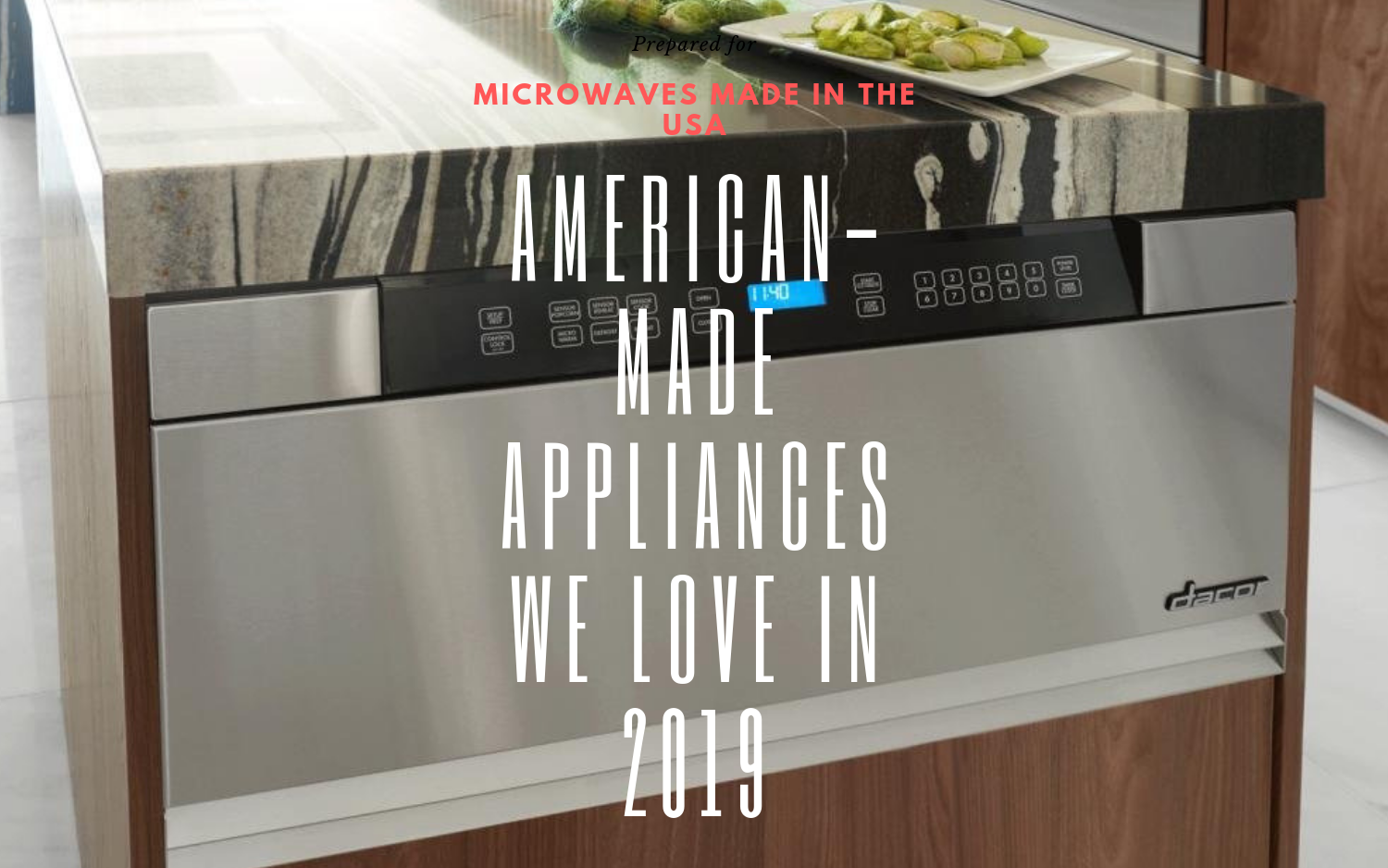 Microwaves Made In The USA - American-Made Appliances We Love In 2019