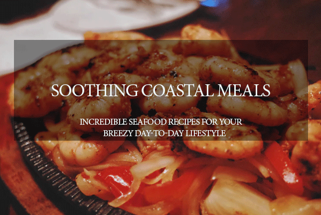 Soothing Coastal Meals
